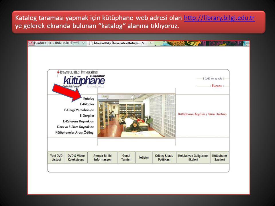 Katalog taraması yapmak için kütüphane web adresi olan http://library
