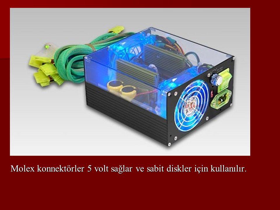 Molex konnektörler 5 volt sağlar ve sabit diskler için kullanılır.