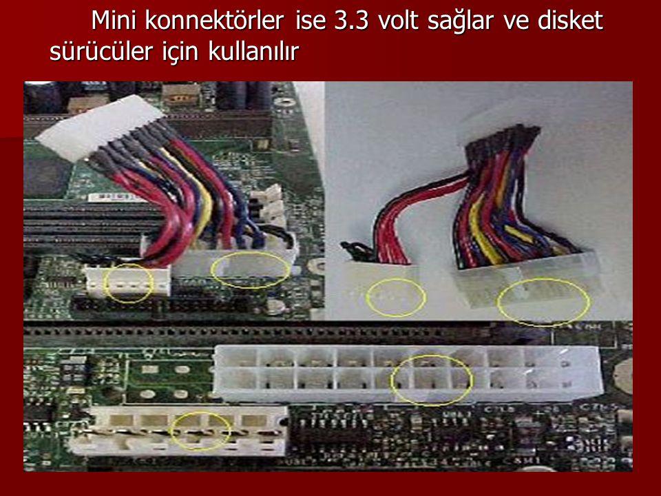Mini konnektörler ise 3.3 volt sağlar ve disket sürücüler için kullanılır