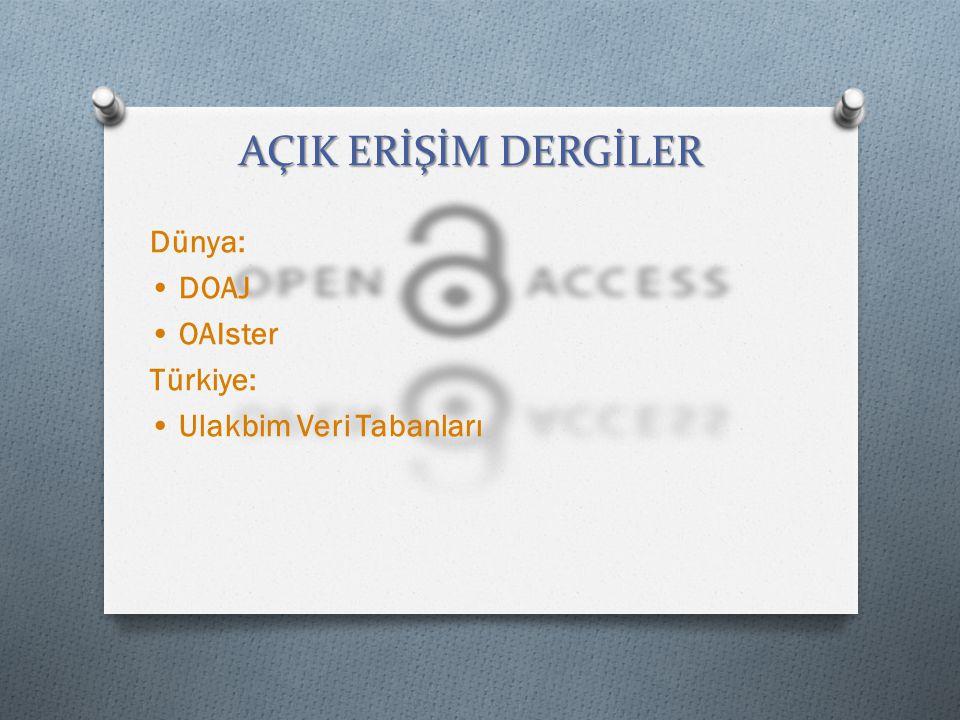 Dünya: • DOAJ • OAIster Türkiye: • Ulakbim Veri Tabanları