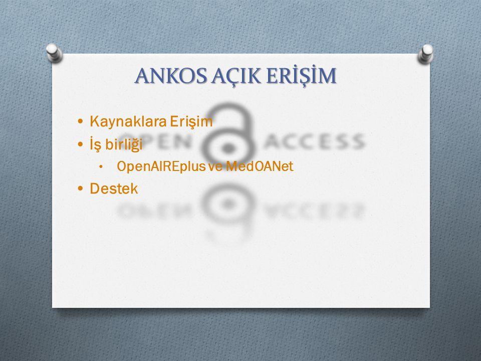 • Kaynaklara Erişim • İş birliği OpenAIREplus ve MedOANet • Destek