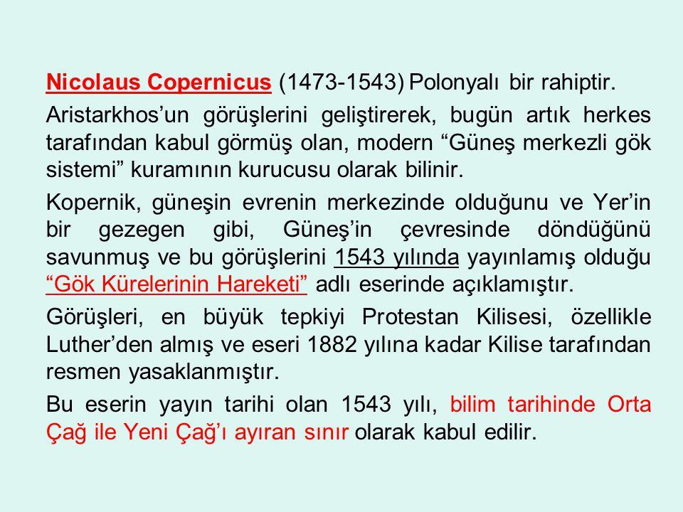 Nicolaus Copernicus (1473-1543) Polonyalı bir rahiptir