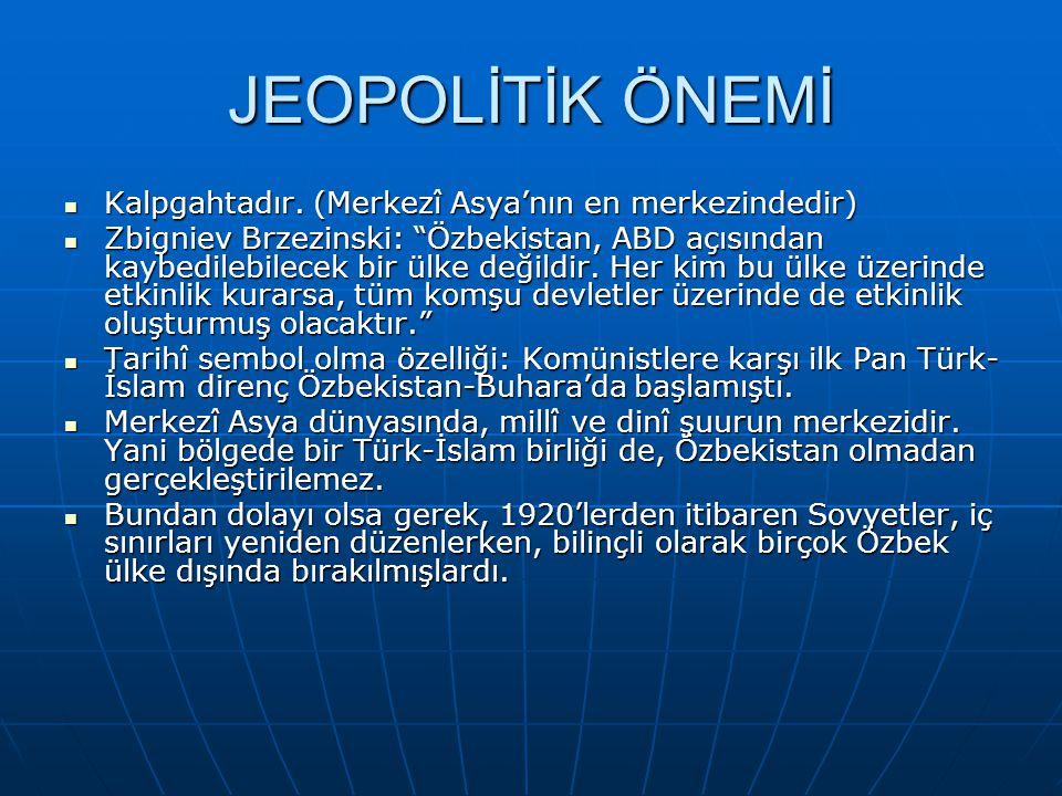 JEOPOLİTİK ÖNEMİ Kalpgahtadır. (Merkezî Asya'nın en merkezindedir)