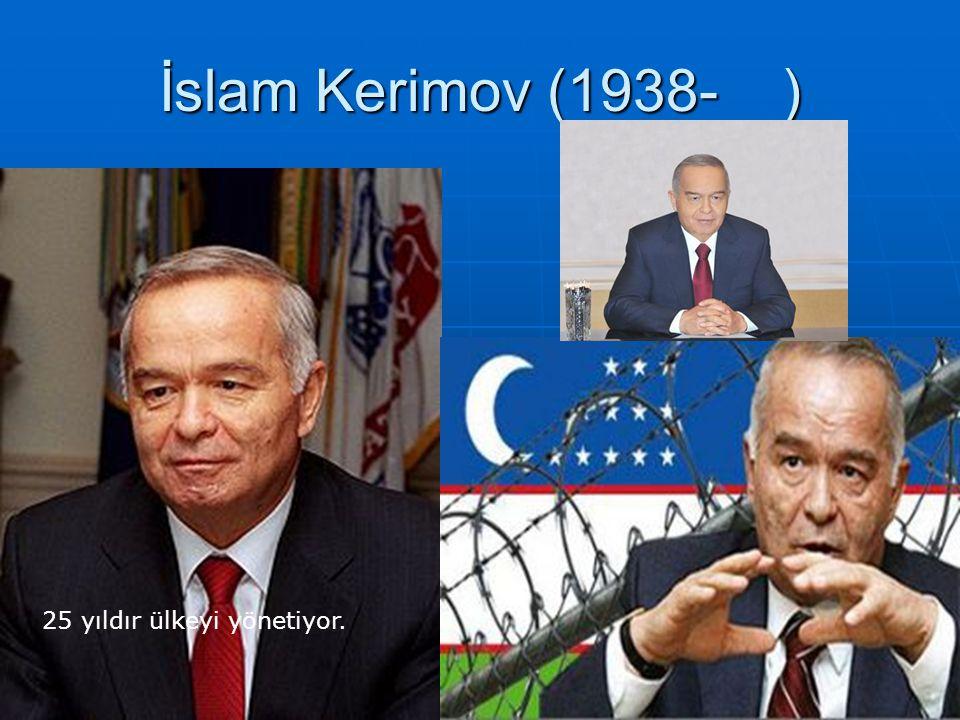 İslam Kerimov (1938- ) 25 yıldır ülkeyi yönetiyor.