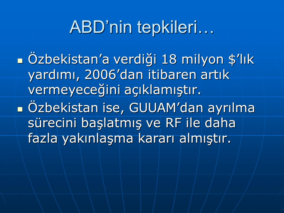ABD'nin tepkileri… Özbekistan'a verdiği 18 milyon $'lık yardımı, 2006'dan itibaren artık vermeyeceğini açıklamıştır.