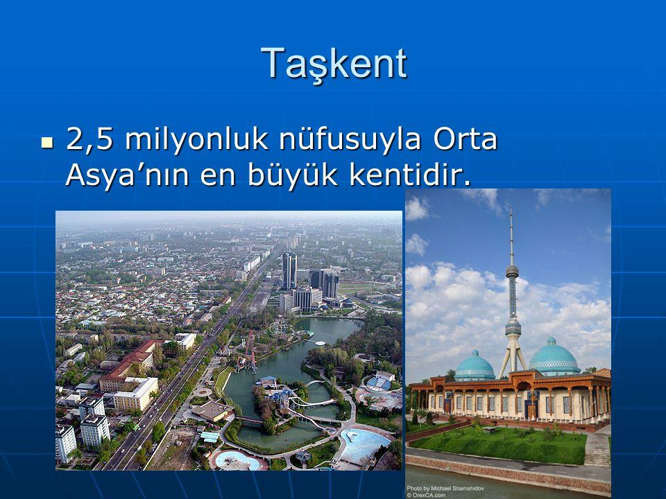 Taşkent 2,5 milyonluk nüfusuyla Orta Asya'nın en büyük kentidir.