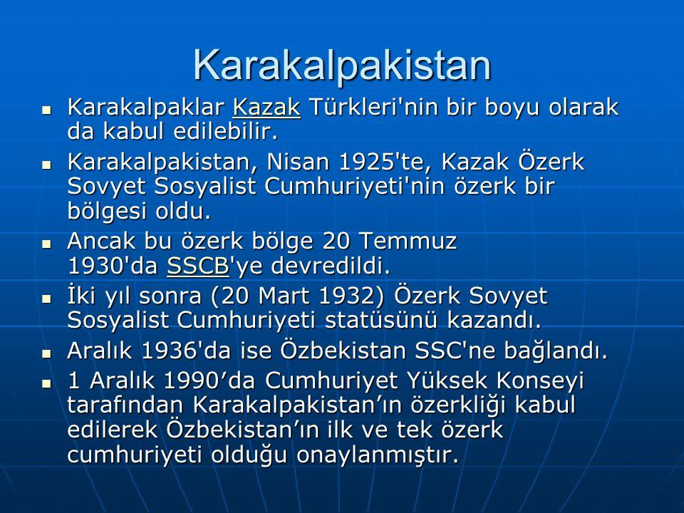 Karakalpakistan Karakalpaklar Kazak Türkleri nin bir boyu olarak da kabul edilebilir.