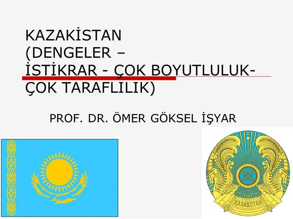 KAZAKİSTAN (DENGELER – İSTİKRAR - ÇOK BOYUTLULUK- ÇOK TARAFLILIK)