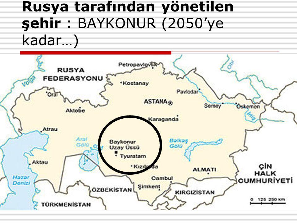 Rusya tarafından yönetilen şehir : BAYKONUR (2050'ye kadar…)