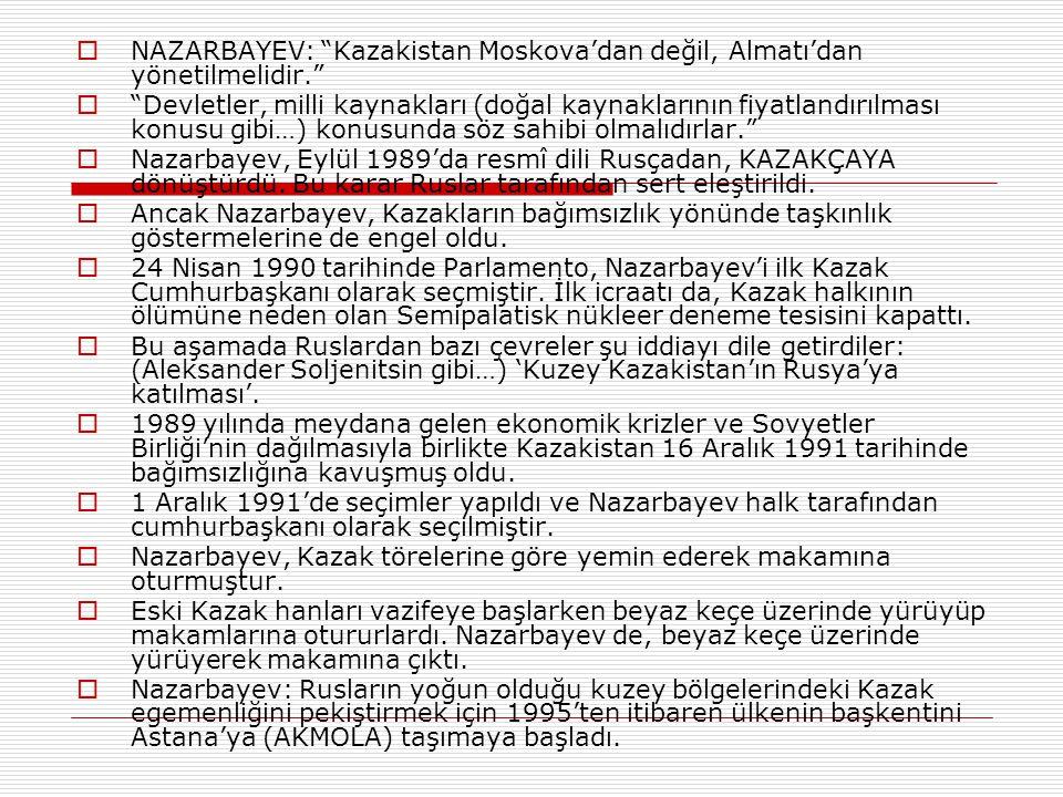 NAZARBAYEV: Kazakistan Moskova'dan değil, Almatı'dan yönetilmelidir.