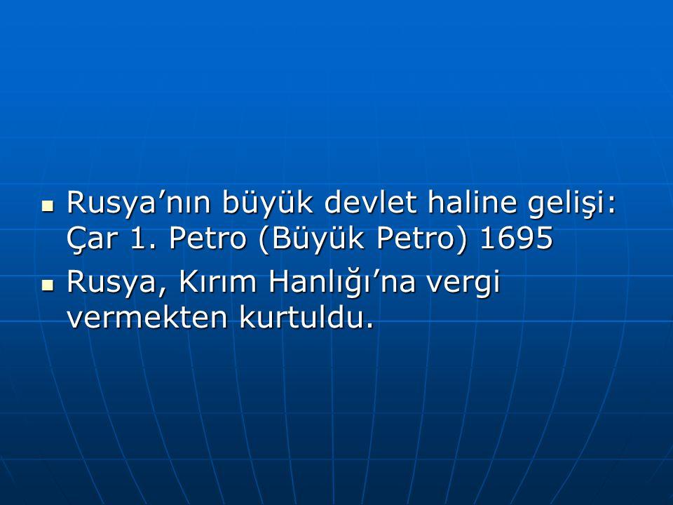 Rusya'nın büyük devlet haline gelişi: Çar 1. Petro (Büyük Petro) 1695