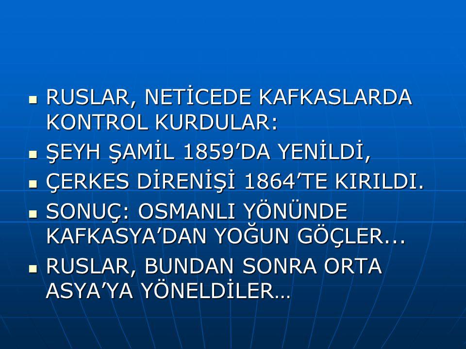RUSLAR, NETİCEDE KAFKASLARDA KONTROL KURDULAR: