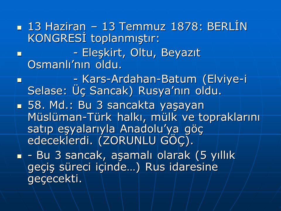 13 Haziran – 13 Temmuz 1878: BERLİN KONGRESİ toplanmıştır: