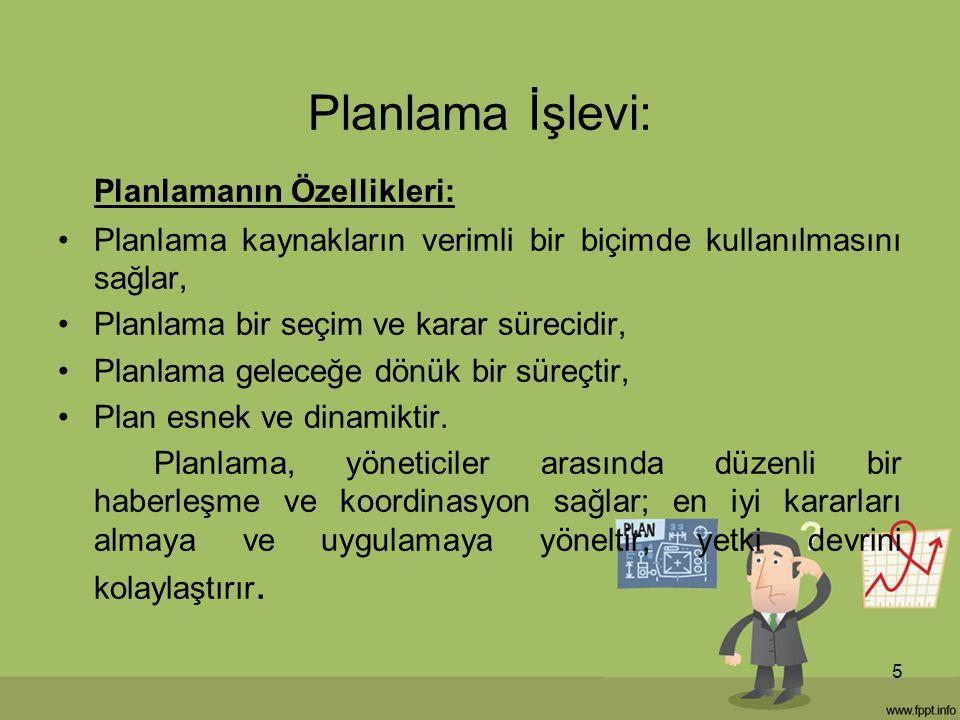 Planlama İşlevi: Planlamanın Özellikleri: