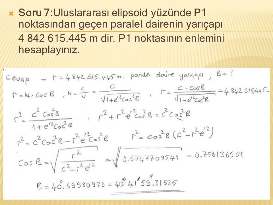 Soru 7:Uluslararası elipsoid yüzünde P1 noktasından geçen paralel dairenin yarıçapı