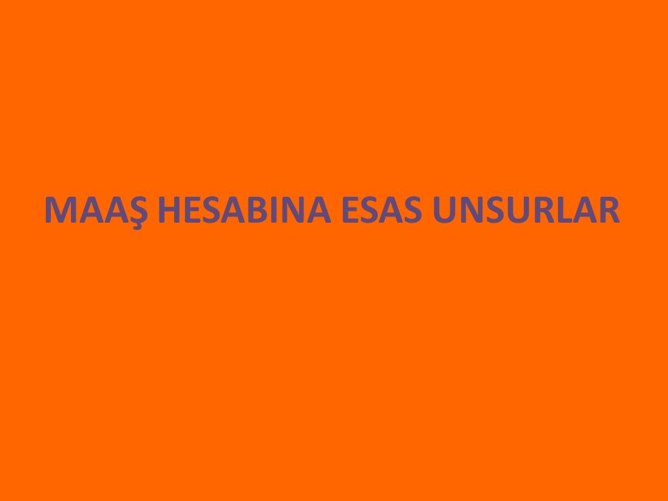 MAAŞ HESABINA ESAS UNSURLAR