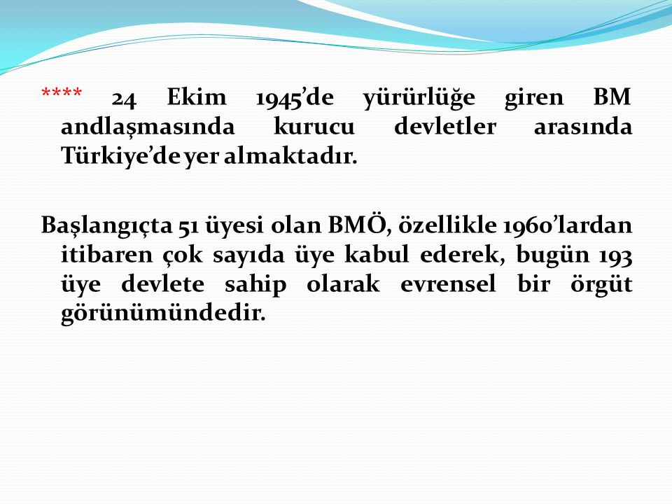 **** 24 Ekim 1945'de yürürlüğe giren BM andlaşmasında kurucu devletler arasında Türkiye'de yer almaktadır.