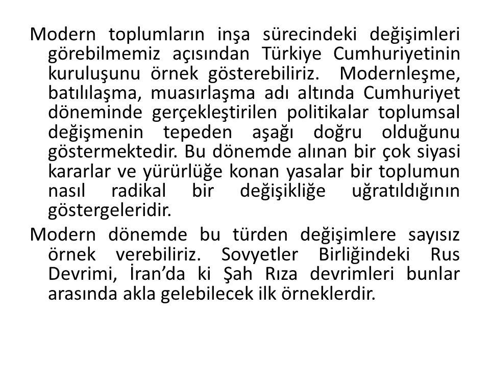 Modern toplumların inşa sürecindeki değişimleri görebilmemiz açısından Türkiye Cumhuriyetinin kuruluşunu örnek gösterebiliriz.