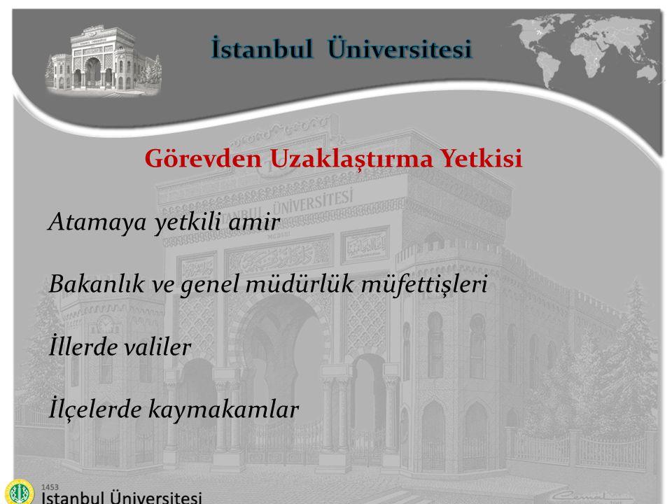 İstanbul Üniversitesi Görevden Uzaklaştırma Yetkisi