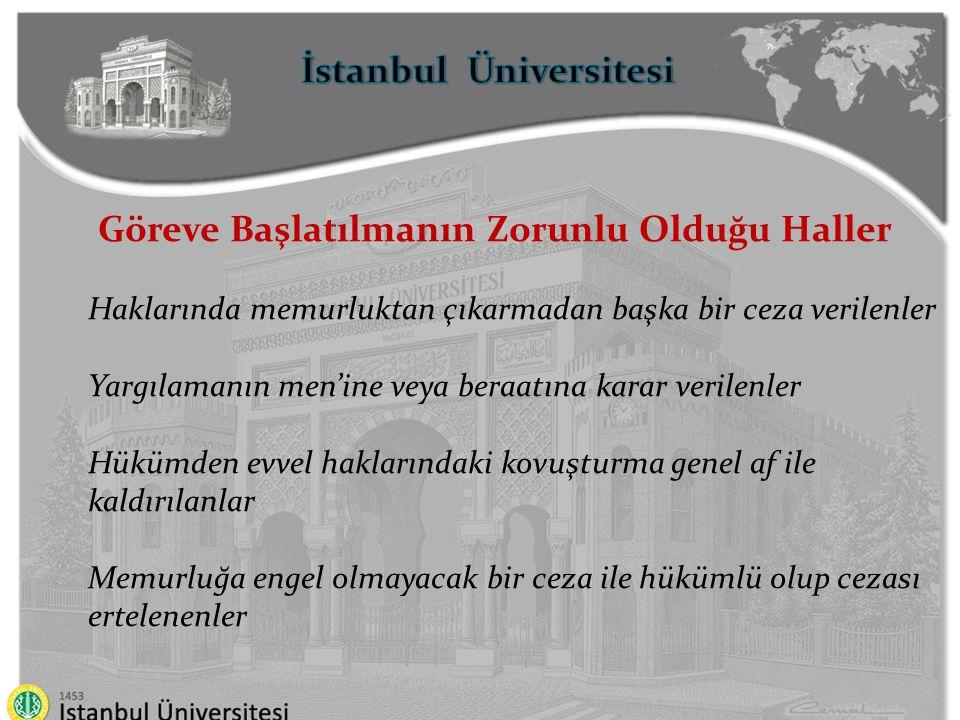 İstanbul Üniversitesi Göreve Başlatılmanın Zorunlu Olduğu Haller