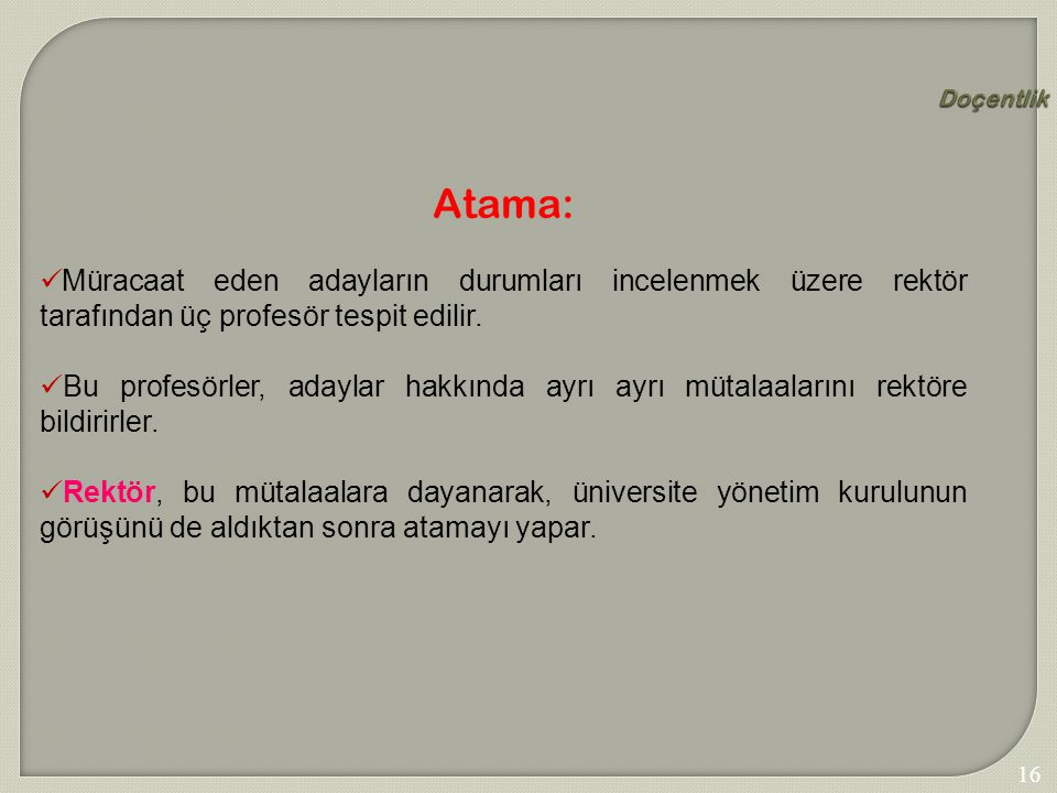 Doçentlik Atama: Müracaat eden adayların durumları incelenmek üzere rektör tarafından üç profesör tespit edilir.