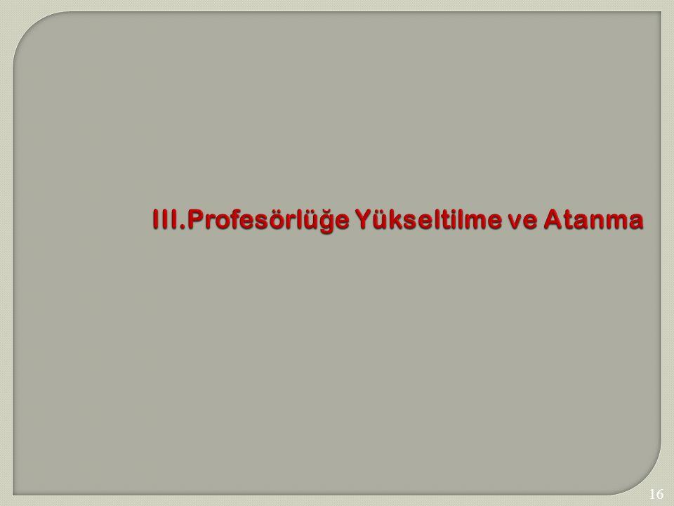 III.Profesörlüğe Yükseltilme ve Atanma