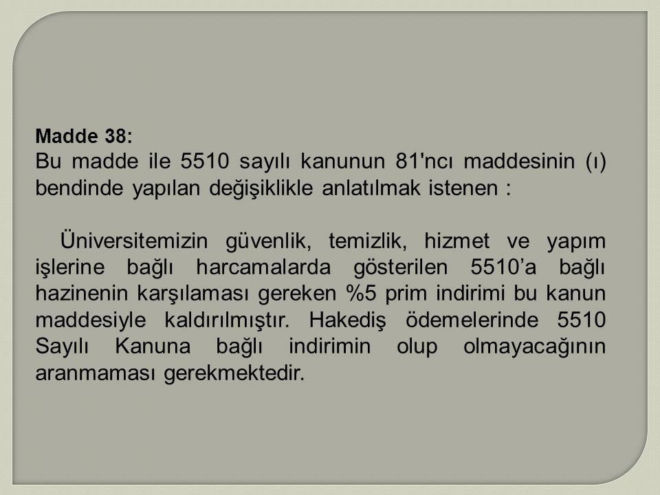Madde 38: Bu madde ile 5510 sayılı kanunun 81 ncı maddesinin (ı) bendinde yapılan değişiklikle anlatılmak istenen :
