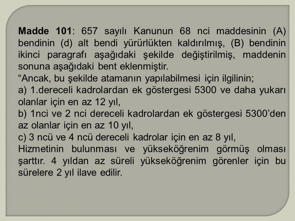 Madde 101: 657 sayılı Kanunun 68 nci maddesinin (A) bendinin (d) alt bendi yürürlükten kaldırılmış, (B) bendinin ikinci paragrafı aşağıdaki şekilde değiştirilmiş, maddenin sonuna aşağıdaki bent eklenmiştir.
