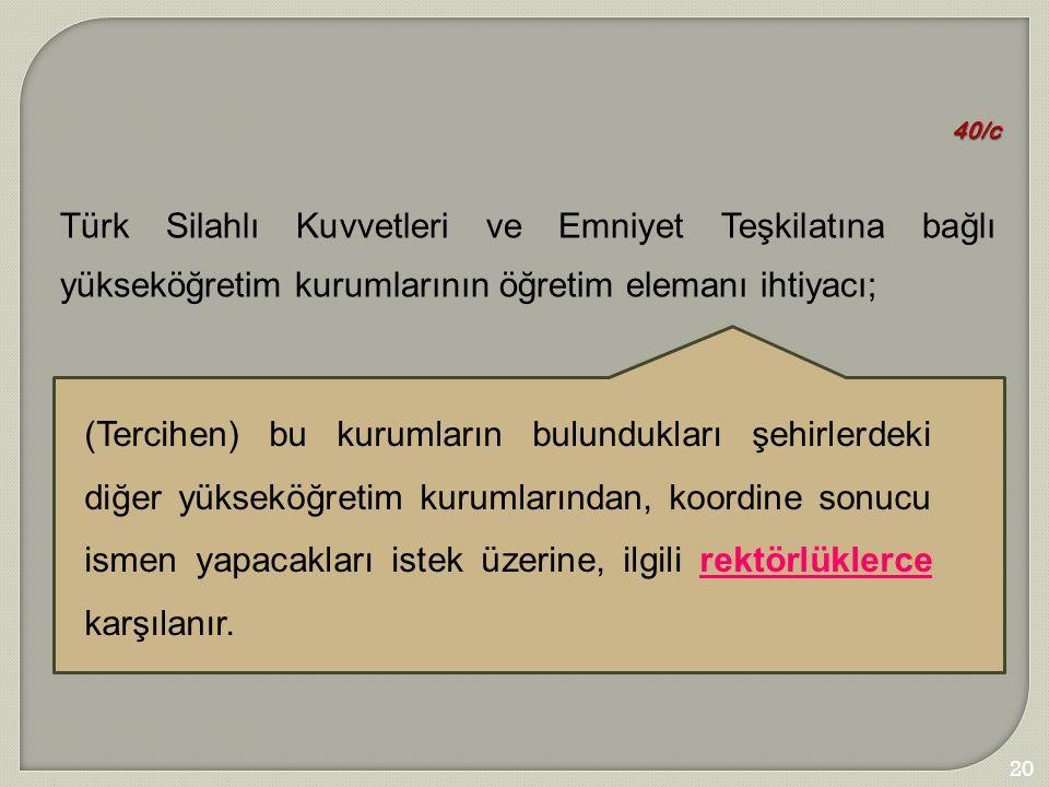 40/c Türk Silahlı Kuvvetleri ve Emniyet Teşkilatına bağlı yükseköğretim kurumlarının öğretim elemanı ihtiyacı;
