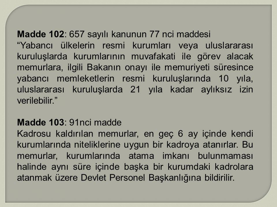 Madde 102: 657 sayılı kanunun 77 nci maddesi