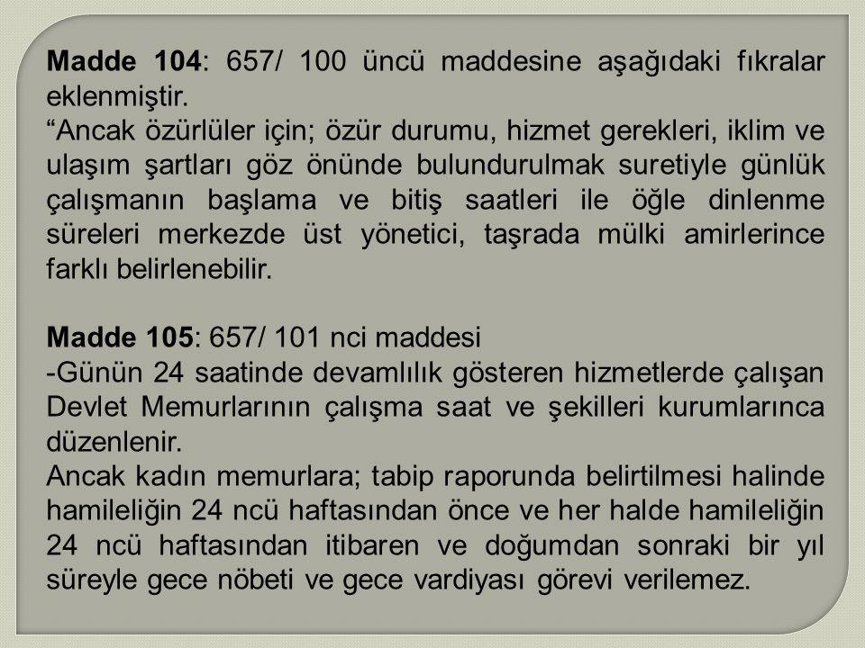 Madde 104: 657/ 100 üncü maddesine aşağıdaki fıkralar eklenmiştir.