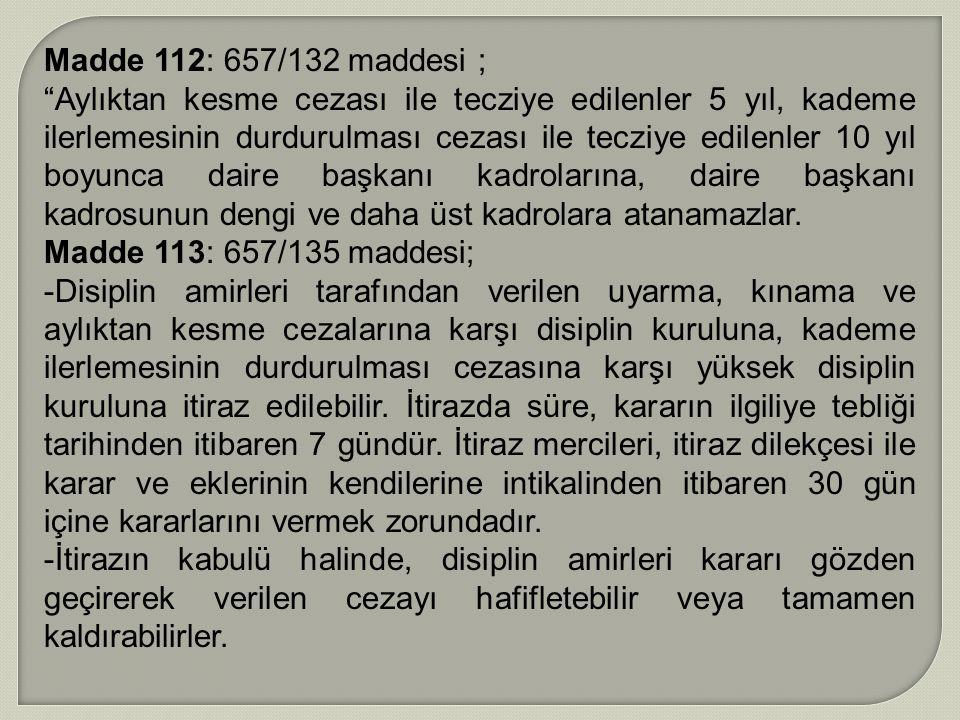 Madde 112: 657/132 maddesi ;