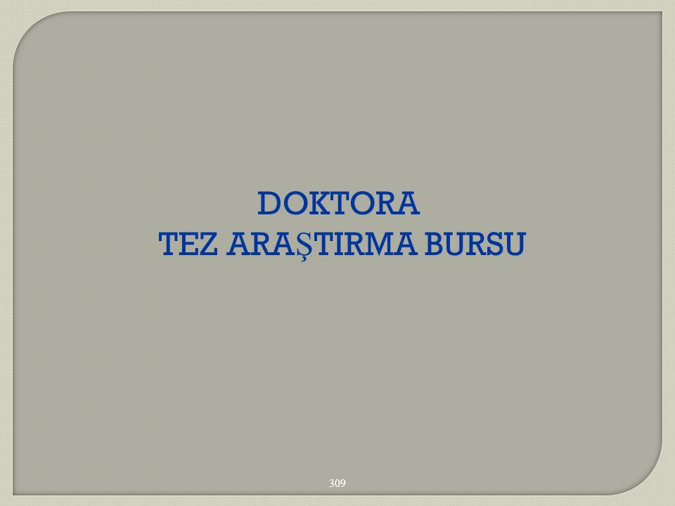 DOKTORA TEZ ARAŞTIRMA BURSU 309