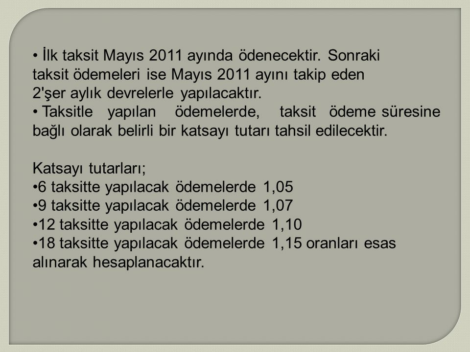 İlk taksit Mayıs 2011 ayında ödenecektir. Sonraki