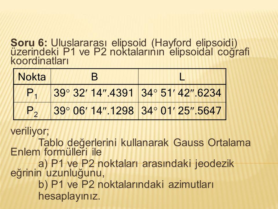 Soru 6: Uluslararası elipsoid (Hayford elipsoidi) üzerindeki P1 ve P2 noktalarının elipsoidal coğrafi koordinatları