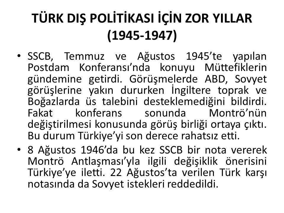 TÜRK DIŞ POLİTİKASI İÇİN ZOR YILLAR (1945-1947)