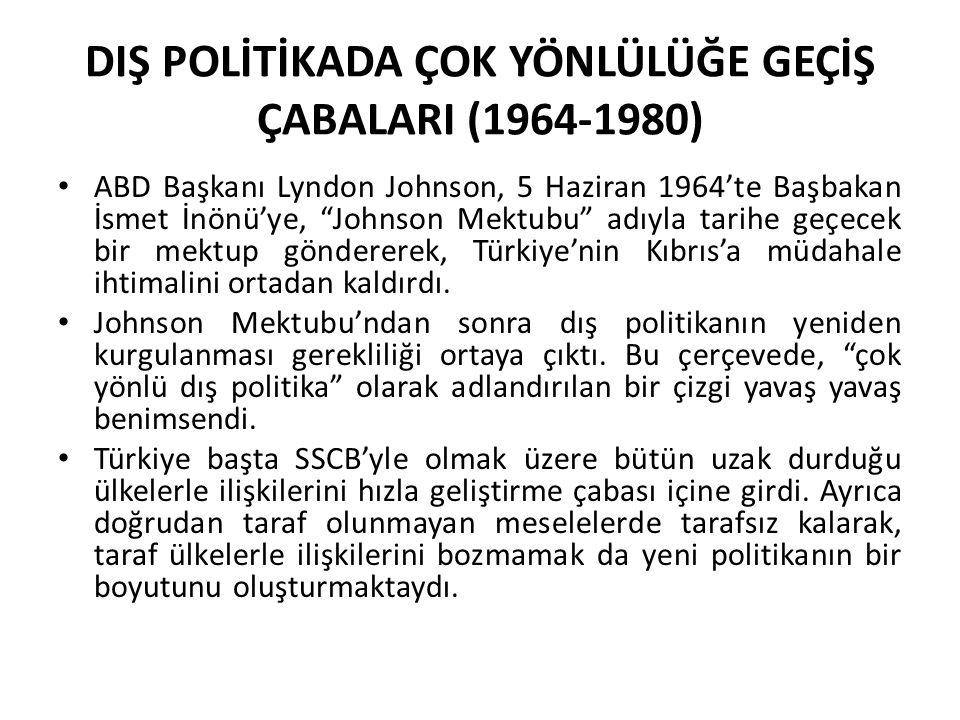 DIŞ POLİTİKADA ÇOK YÖNLÜLÜĞE GEÇİŞ ÇABALARI (1964-1980)