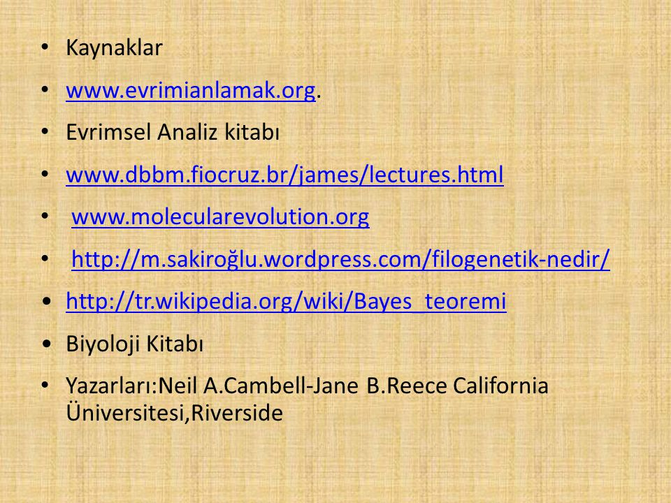 Kaynaklar www.evrimianlamak.org. Evrimsel Analiz kitabı. www.dbbm.fiocruz.br/james/lectures.html.