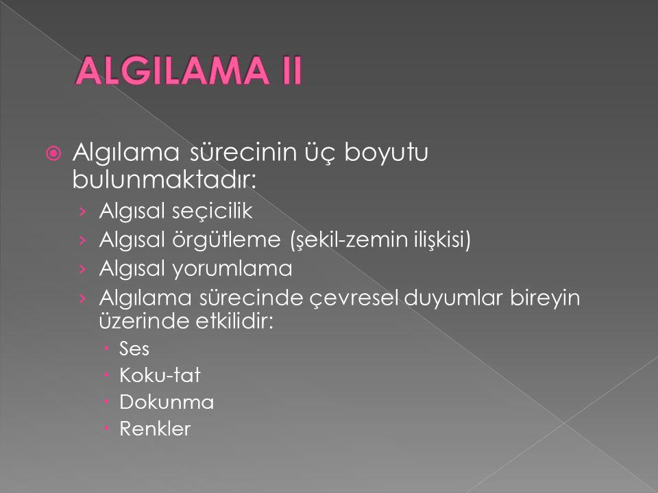 ALGILAMA II Algılama sürecinin üç boyutu bulunmaktadır:
