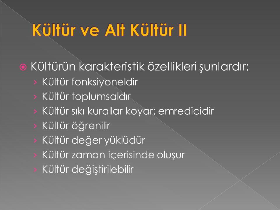 Kültür ve Alt Kültür II Kültürün karakteristik özellikleri şunlardır: