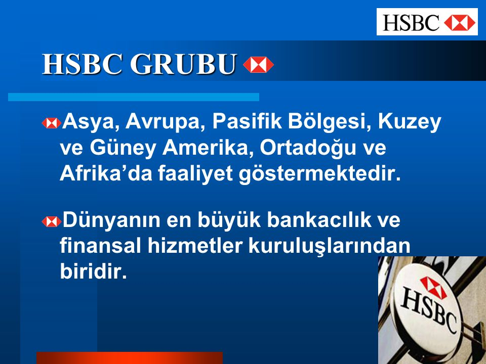 HSBC GRUBU Asya, Avrupa, Pasifik Bölgesi, Kuzey ve Güney Amerika, Ortadoğu ve Afrika'da faaliyet göstermektedir.