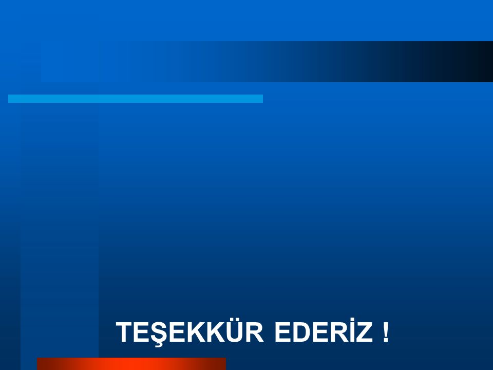 TEŞEKKÜR EDERİZ !