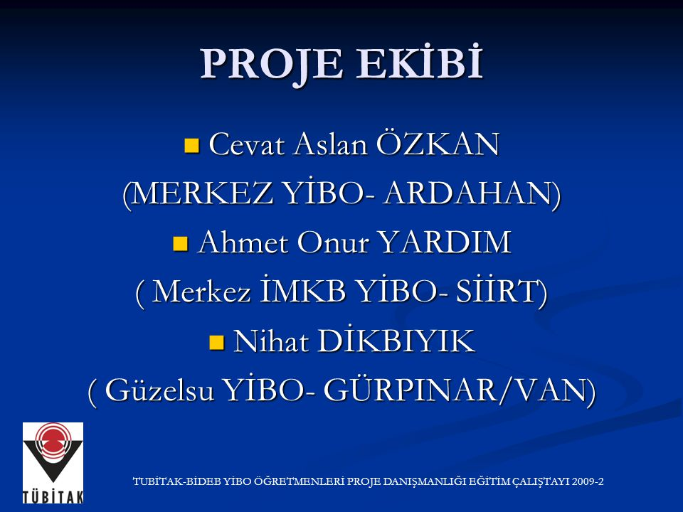 PROJE EKİBİ Cevat Aslan ÖZKAN (MERKEZ YİBO- ARDAHAN) Ahmet Onur YARDIM
