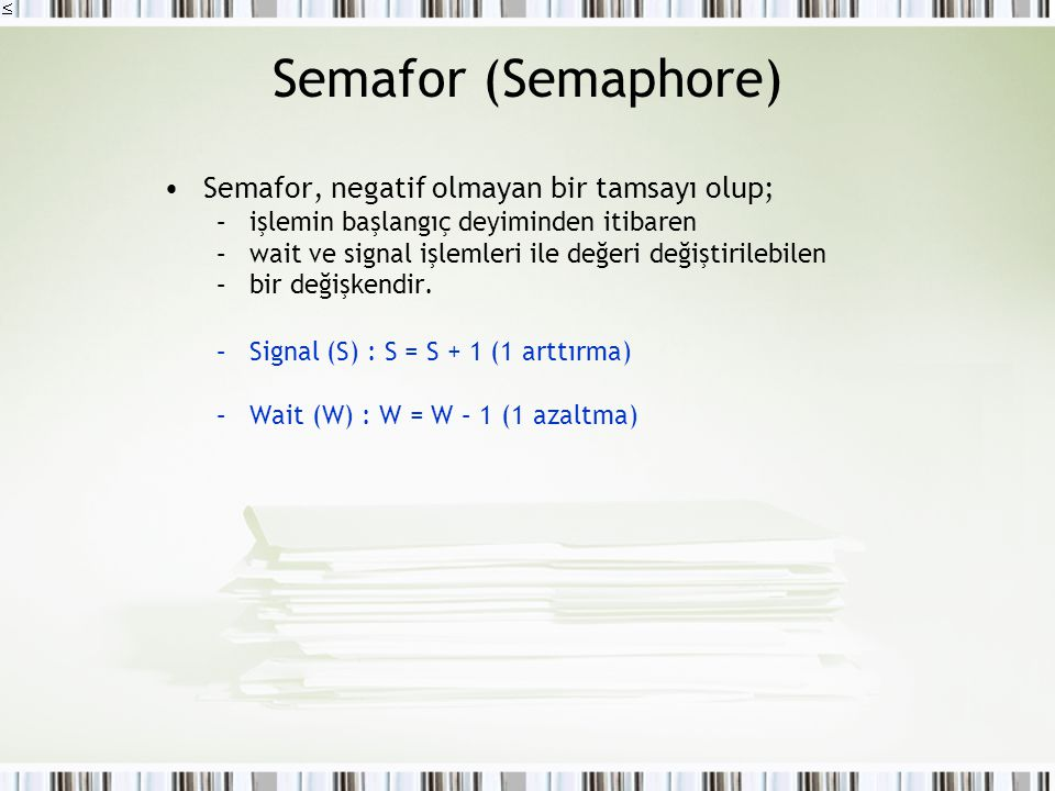 Semafor (Semaphore) Semafor, negatif olmayan bir tamsayı olup;