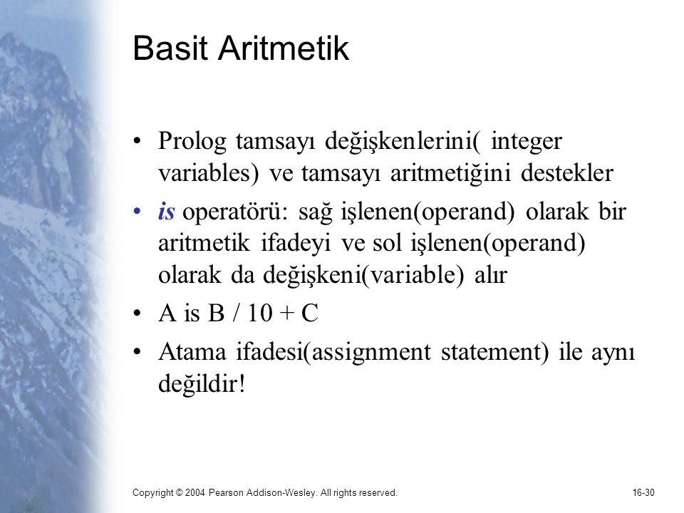 Basit Aritmetik Prolog tamsayı değişkenlerini( integer variables) ve tamsayı aritmetiğini destekler.