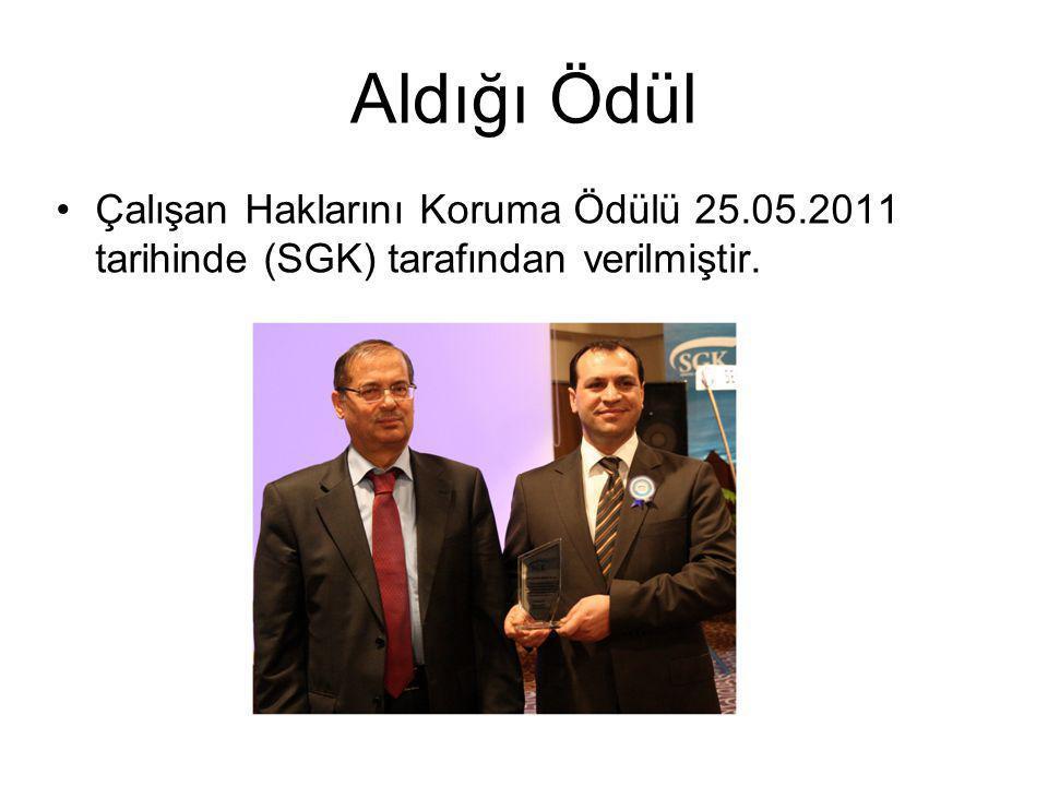 Aldığı Ödül Çalışan Haklarını Koruma Ödülü 25.05.2011 tarihinde (SGK) tarafından verilmiştir.