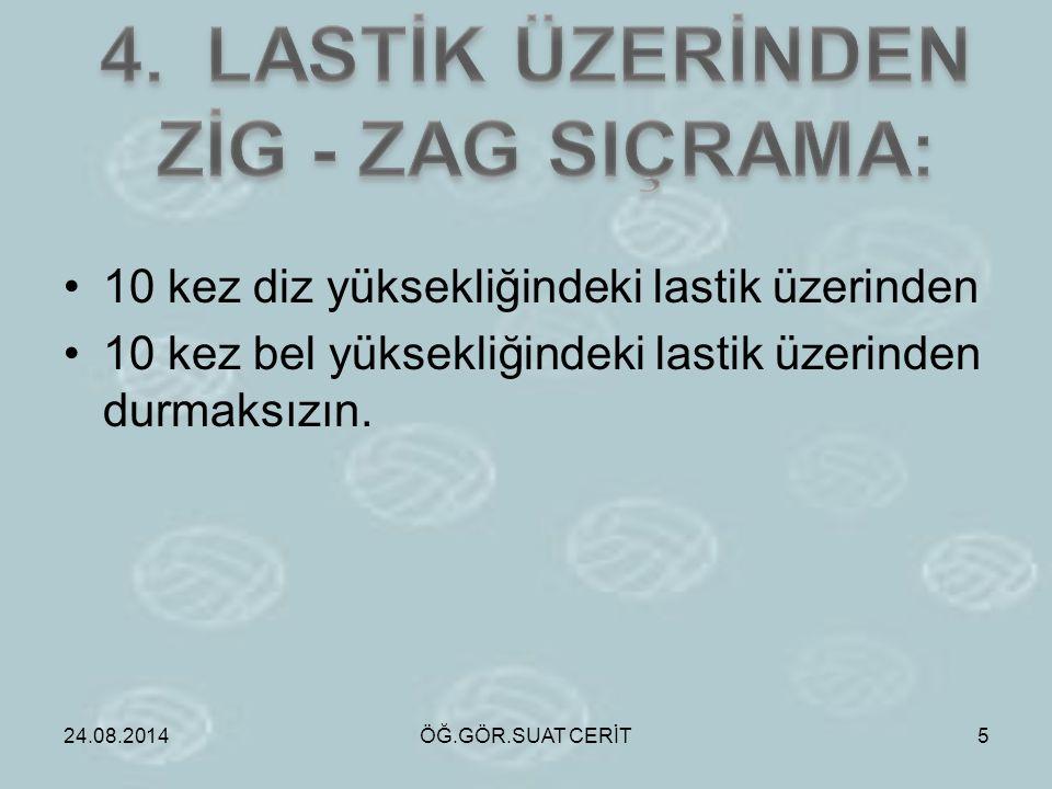 LASTİK ÜZERİNDEN ZİG - ZAG SIÇRAMA: