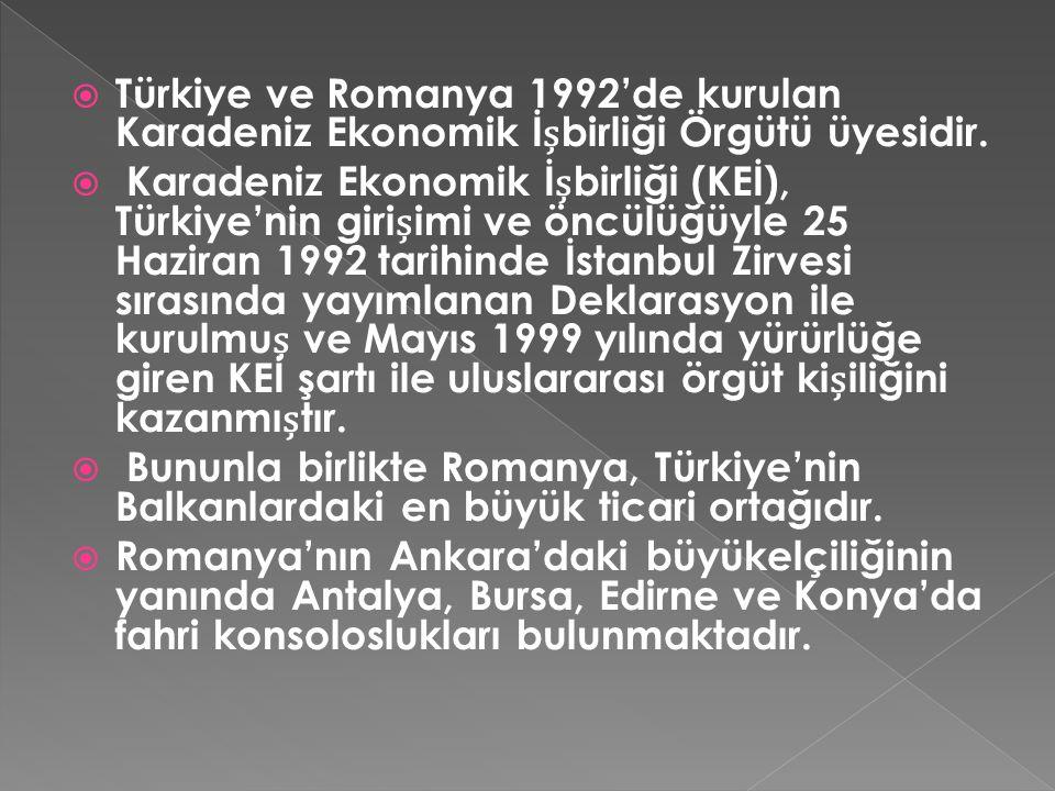 Türkiye ve Romanya 1992'de kurulan Karadeniz Ekonomik İșbirliği Örgütü üyesidir.
