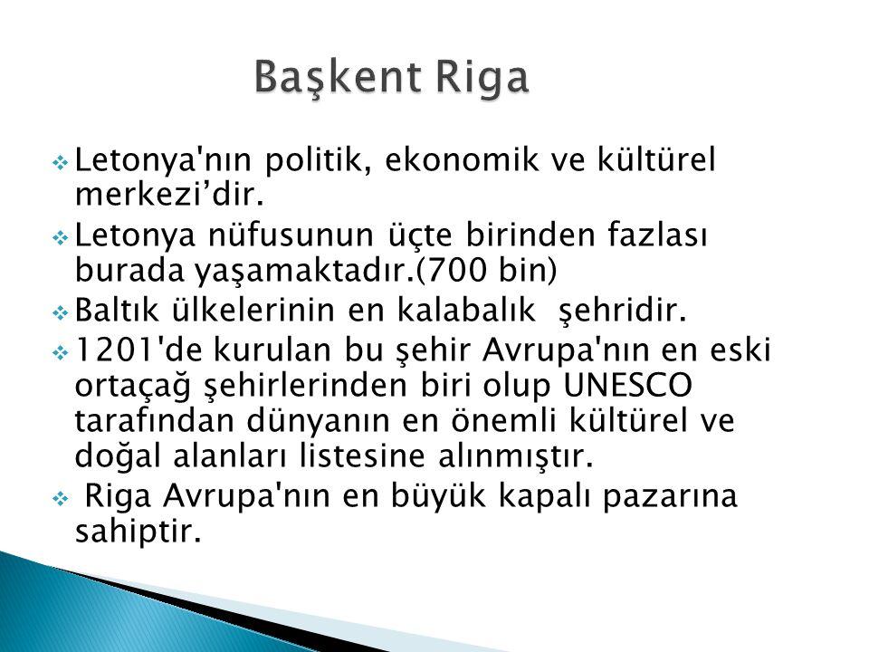 Başkent Riga Letonya nın politik, ekonomik ve kültürel merkezi'dir.