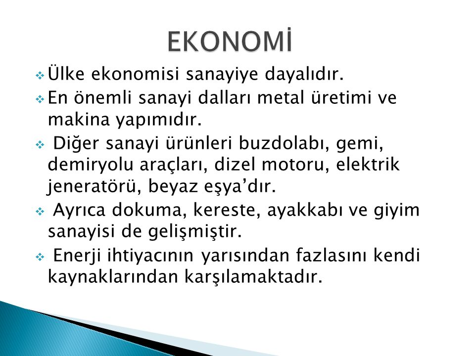 EKONOMİ Ülke ekonomisi sanayiye dayalıdır.